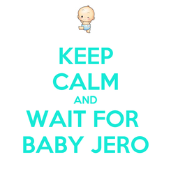 Poster: KEEP CALM AND WAIT FOR  BABY JERO