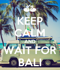 Poster: KEEP CALM AND WAIT FOR BALI