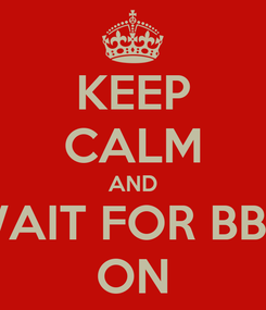Poster: KEEP CALM AND WAIT FOR BBA ON