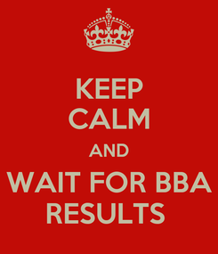 Poster: KEEP CALM AND WAIT FOR BBA RESULTS
