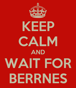 Poster: KEEP CALM AND WAIT FOR BERRNES