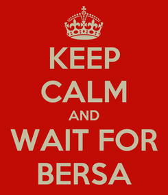 Poster: KEEP CALM AND WAIT FOR BERSA