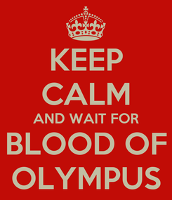 Poster: KEEP CALM AND WAIT FOR BLOOD OF OLYMPUS