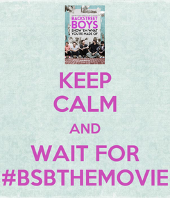 Poster: KEEP CALM AND WAIT FOR #BSBTHEMOVIE