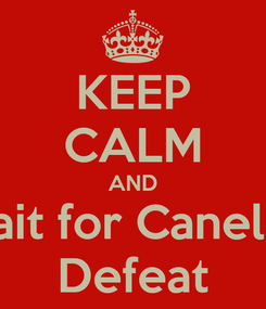Poster: KEEP CALM AND Wait for Canelo's Defeat