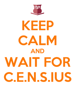 Poster: KEEP CALM AND WAIT FOR C.E.N.S.IUS