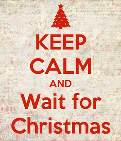 Poster: KEEP CALM AND Wait for Christmas
