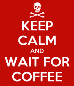 Poster: KEEP CALM AND WAIT FOR COFFEE