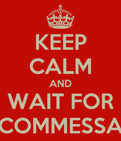 Poster: KEEP CALM AND WAIT FOR COMMESSA