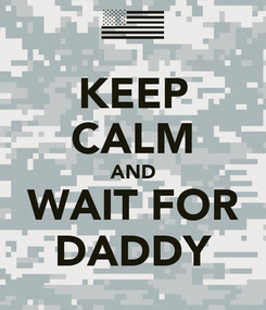 Poster: KEEP CALM AND WAIT FOR DADDY