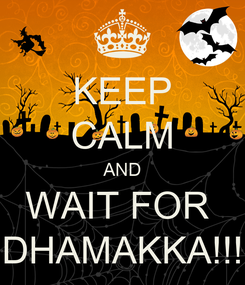 Poster: KEEP CALM AND WAIT FOR  DHAMAKKA!!!