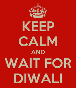 Poster: KEEP CALM AND WAIT FOR DIWALI