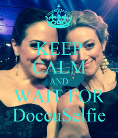 Poster: KEEP CALM AND WAIT FOR DoccuSelfie