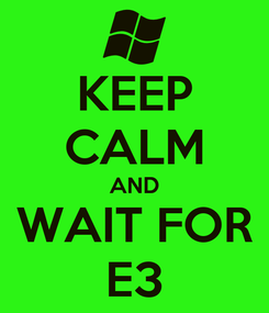 Poster: KEEP CALM AND WAIT FOR E3