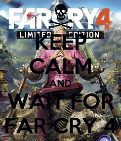 Poster: KEEP CALM AND WAIT FOR FAR CRY 4