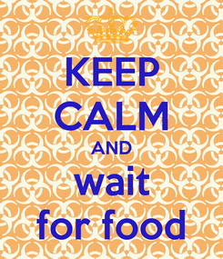Poster: KEEP CALM AND wait for food