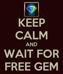 Poster: KEEP CALM AND WAIT FOR FREE GEM
