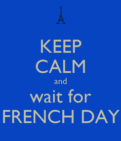 Poster: KEEP CALM and wait for FRENCH DAY