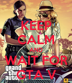 Poster: KEEP CALM AND WAIT FOR GTA V