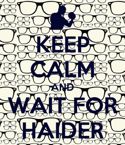 Poster: KEEP CALM AND WAIT FOR HAIDER