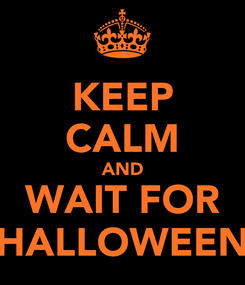 Poster: KEEP CALM AND WAIT FOR HALLOWEEN
