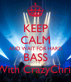 Poster: KEEP CALM AND WAIT FOR HARD BASS With CrazyChris