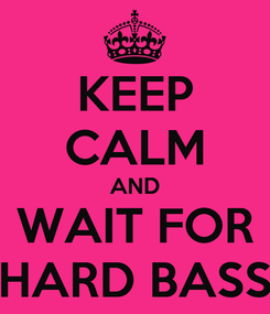 Poster: KEEP CALM AND WAIT FOR HARD BASS