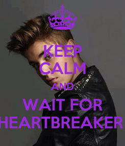 Poster: KEEP CALM AND WAIT FOR HEARTBREAKER