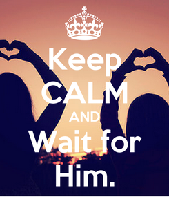 Poster: Keep CALM AND Wait for Him.