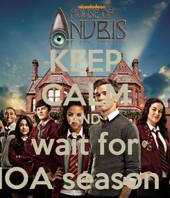 Poster: KEEP CALM AND wait for HOA season 4