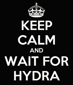 Poster: KEEP CALM AND WAIT FOR HYDRA