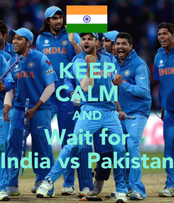 Poster: KEEP CALM AND Wait for India vs Pakistan