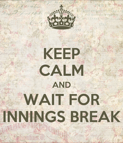 Poster: KEEP CALM AND WAIT FOR INNINGS BREAK