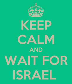 Poster: KEEP CALM AND WAIT FOR ISRAEL