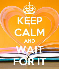 Poster: KEEP CALM AND WAIT FOR IT