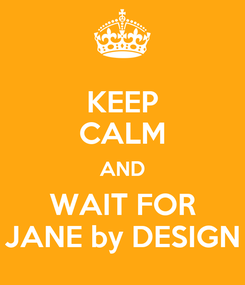 Poster: KEEP CALM AND WAIT FOR JANE by DESIGN