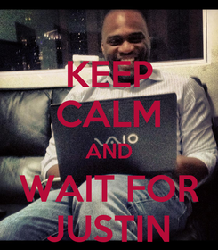 Poster: KEEP CALM AND WAIT FOR JUSTIN
