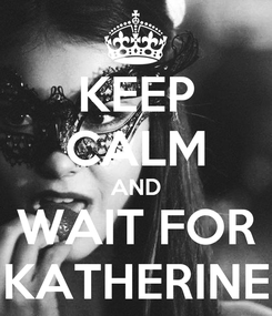 Poster: KEEP CALM AND WAIT FOR KATHERINE
