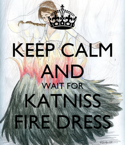 Poster: KEEP CALM AND WAIT FOR KATNISS FIRE DRESS