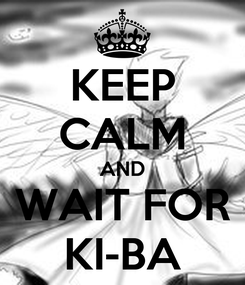 Poster: KEEP CALM AND WAIT FOR KI-BA