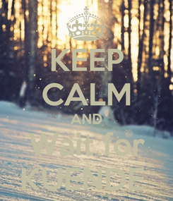 Poster: KEEP CALM AND Wait for KUENDE