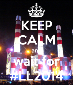 Poster: KEEP CALM and wait for #LL2014