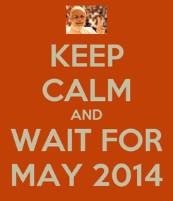 Poster: KEEP CALM AND WAIT FOR MAY 2014