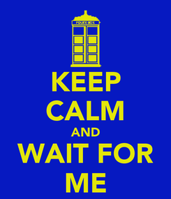 Poster: KEEP CALM AND WAIT FOR ME