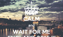 Poster: KEEP CALM and WAIT FOR ME ENGLAND 2015 !!!