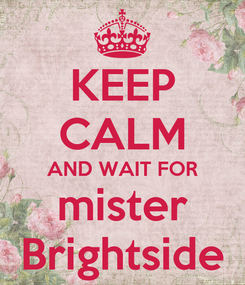 Poster: KEEP CALM AND WAIT FOR mister Brightside