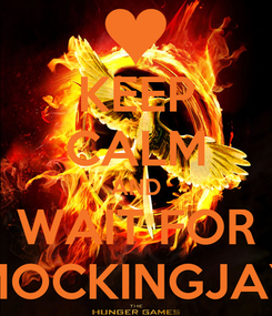 Poster: KEEP CALM AND WAIT FOR MOCKINGJAY