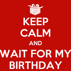 Poster: KEEP CALM AND WAIT FOR MY BIRTHDAY