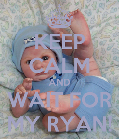 Poster: KEEP CALM AND WAIT FOR MY RYAN!