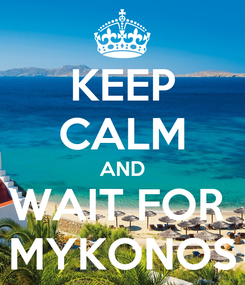 Poster: KEEP CALM AND WAIT FOR  MYKONOS